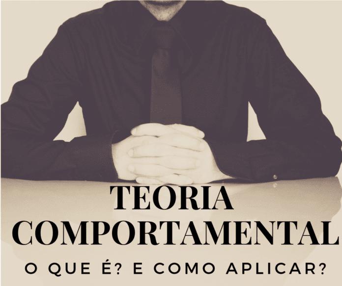 Teoria Comportamental: O que é e como aplicar